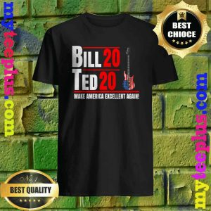 Bill Ted 20 Make America Excellent Again Patriotic Election T-Shirt