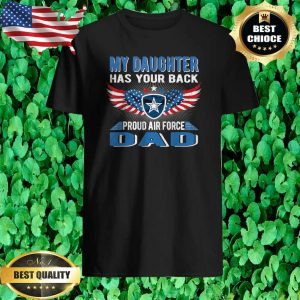 My Daughter Has Your Back Proud Air Force Dad Father Gift shirt