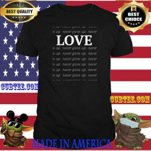 Official LOVE never gives up T-Shirt