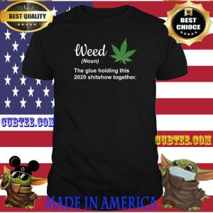 Weed definition the glue holding this shitshow together version shirt