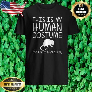 This Is My Human Costume I'm Really An Opossum shirt